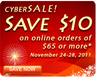 CyberSale!  Save $10 on online orders of $65 or more* Novermber 24-28 2011